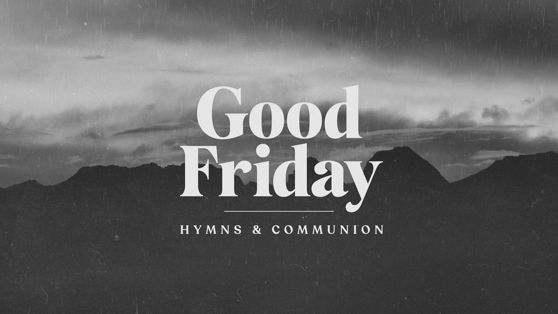 Good Friday Hymns & Communion
