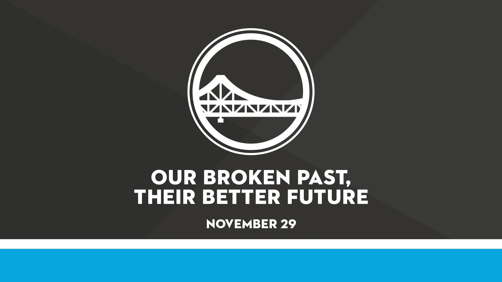 Our Broken Past, Their Better Future