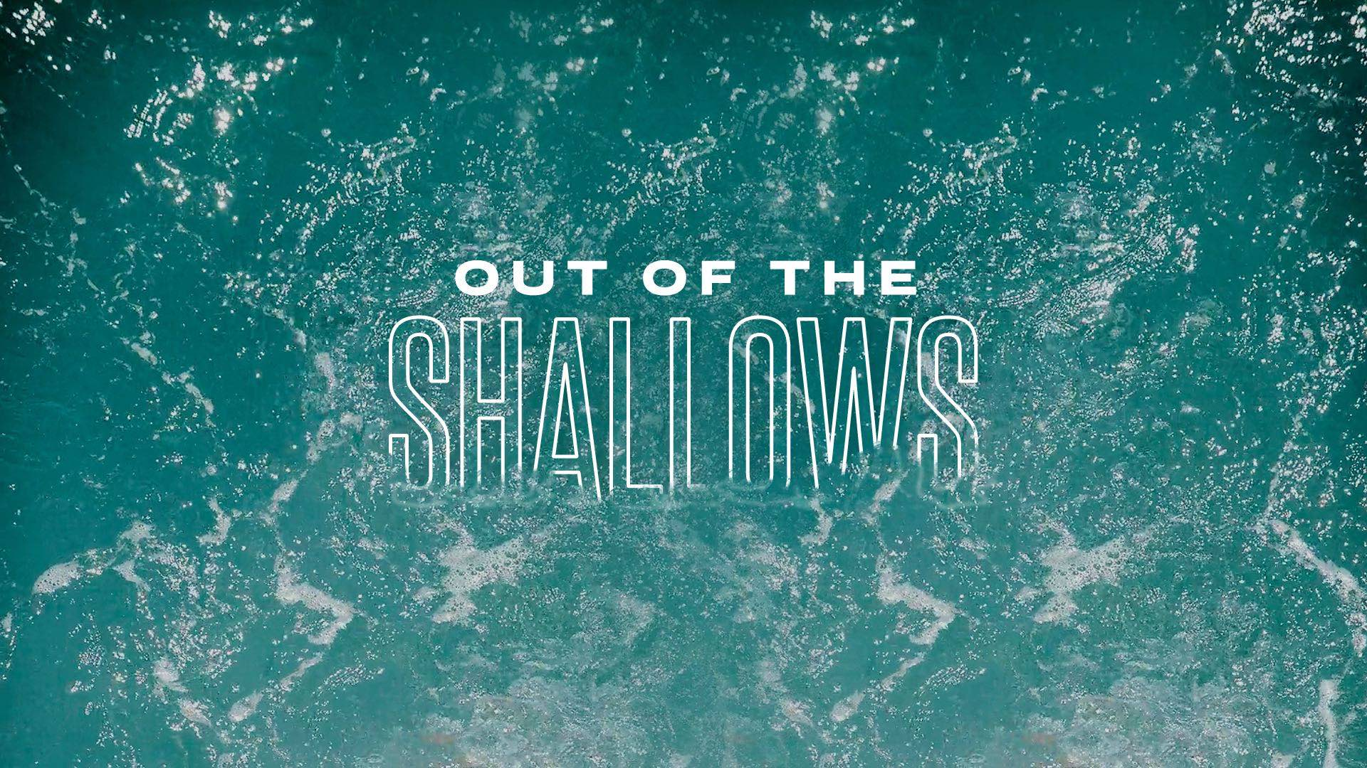 Out of the Shallows