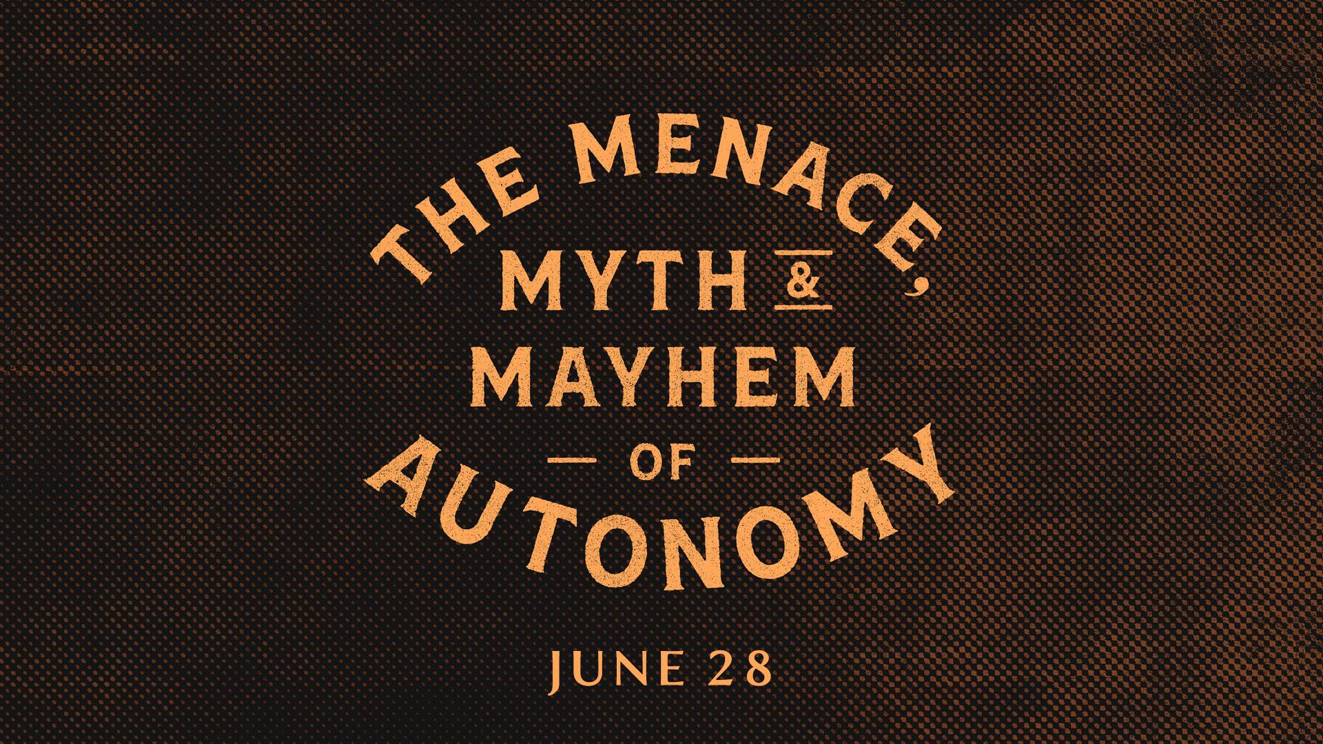 The Menace, Myth & Mayhem of Autonomy