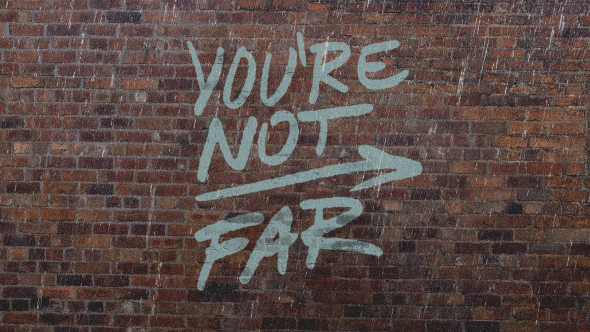 You're Not Far